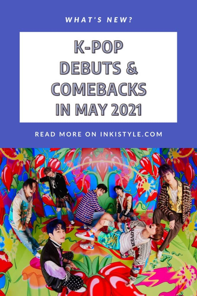 K Pop Debuts Comebacks In May 2021 Inkistyle
